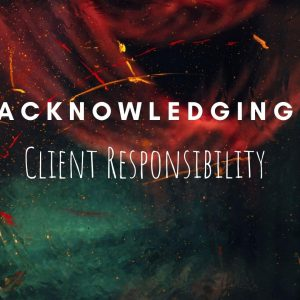 Client Responsibility 300x300 - Acknowledging Client Responsibility