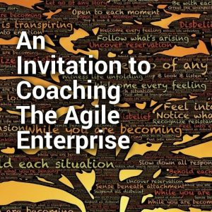 An Invitation to Coaching the Agile Enterprise