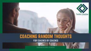 Coaching Random Thoughts