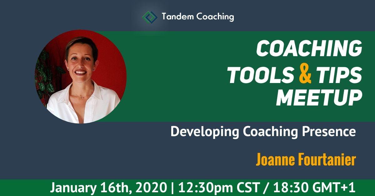 Joanne Fourtanier - Developing Coaching Presence - Coaching Tools & Tips Meetup