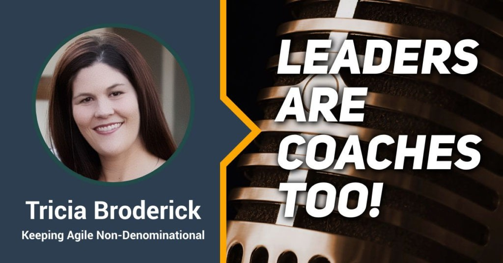 Leaders Are Coaches Too with Tricia Broderick