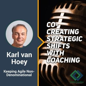 Co-creating Strategic Shifts with Coaching with Karl Van Hoey